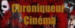 Chroniqueur Cinéma