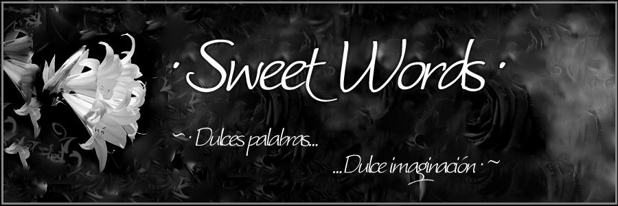 ~ Sweet Words ~