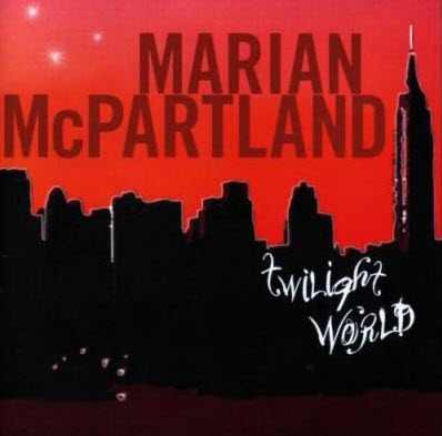 Marian McPartland - Twilight World (2008)