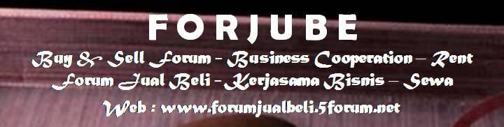 FORJUBE - Forum Jual Beli - Kerjasama Bisnis - Sewa = - Buy & Sell Forum - Business Cooperation